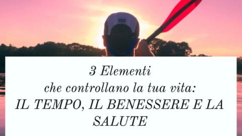 3 Elementi che controllano la tua vita: IL TEMPO, IL BENESSERE E LA SALUTE