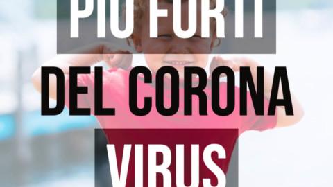Più FORTE del Corona Virus