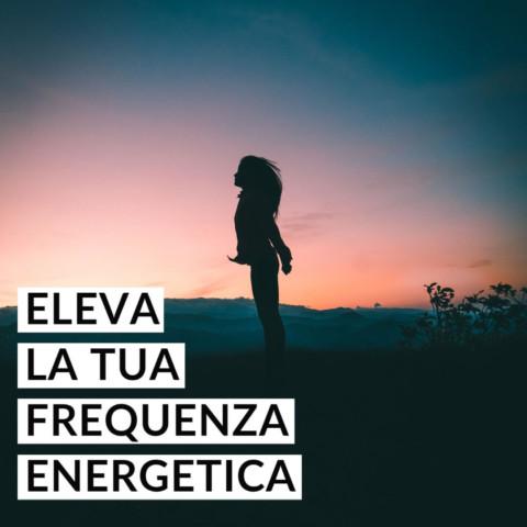 Eleva la tua frequenza energetica